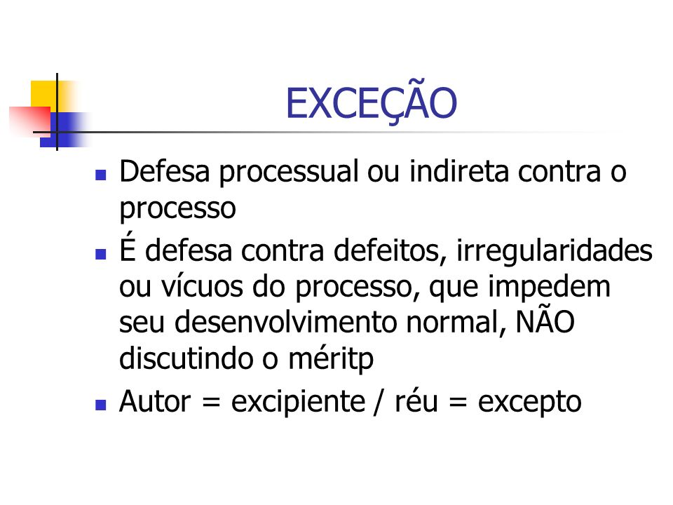 EXCEÇÃO Defesa processual ou indireta contra o processo