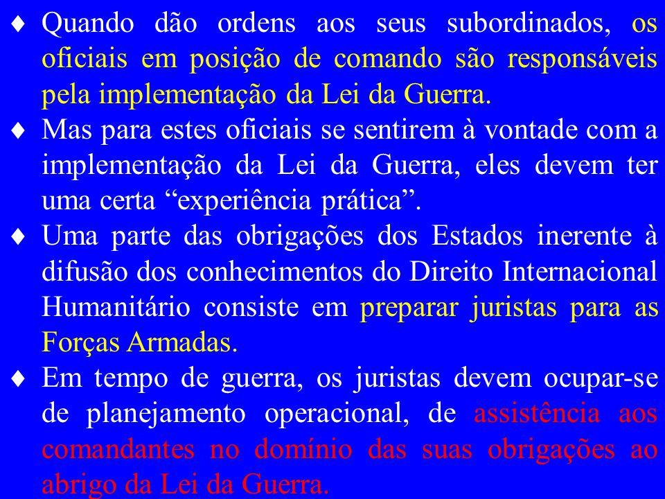 Quando dão ordens aos seus subordinados, os oficiais em posição de comando são responsáveis pela implementação da Lei da Guerra.