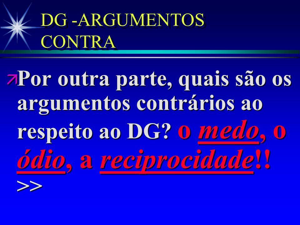 DG -ARGUMENTOS CONTRA Por outra parte, quais são os argumentos contrários ao respeito ao DG.