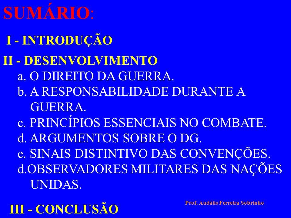 SUMÁRIO: I - INTRODUÇÃO II - DESENVOLVIMENTO a. O DIREITO DA GUERRA.