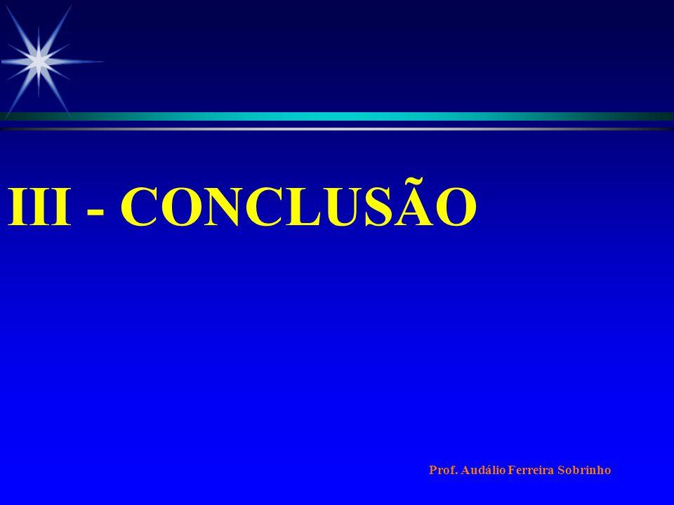 III - CONCLUSÃO Prof. Audálio Ferreira Sobrinho