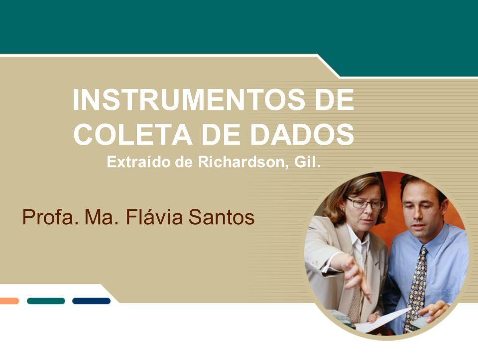 INSTRUMENTOS DE COLETA DE DADOS Extraído de Richardson, Gil.