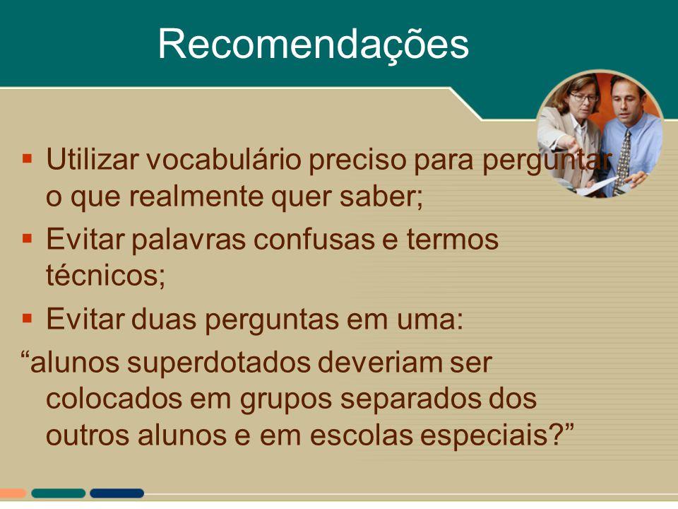 Recomendações Utilizar vocabulário preciso para perguntar o que realmente quer saber; Evitar palavras confusas e termos técnicos;