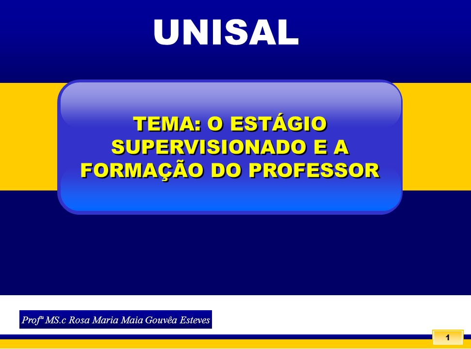 UNISAL TEMA: O ESTÁGIO SUPERVISIONADO E A FORMAÇÃO DO PROFESSOR
