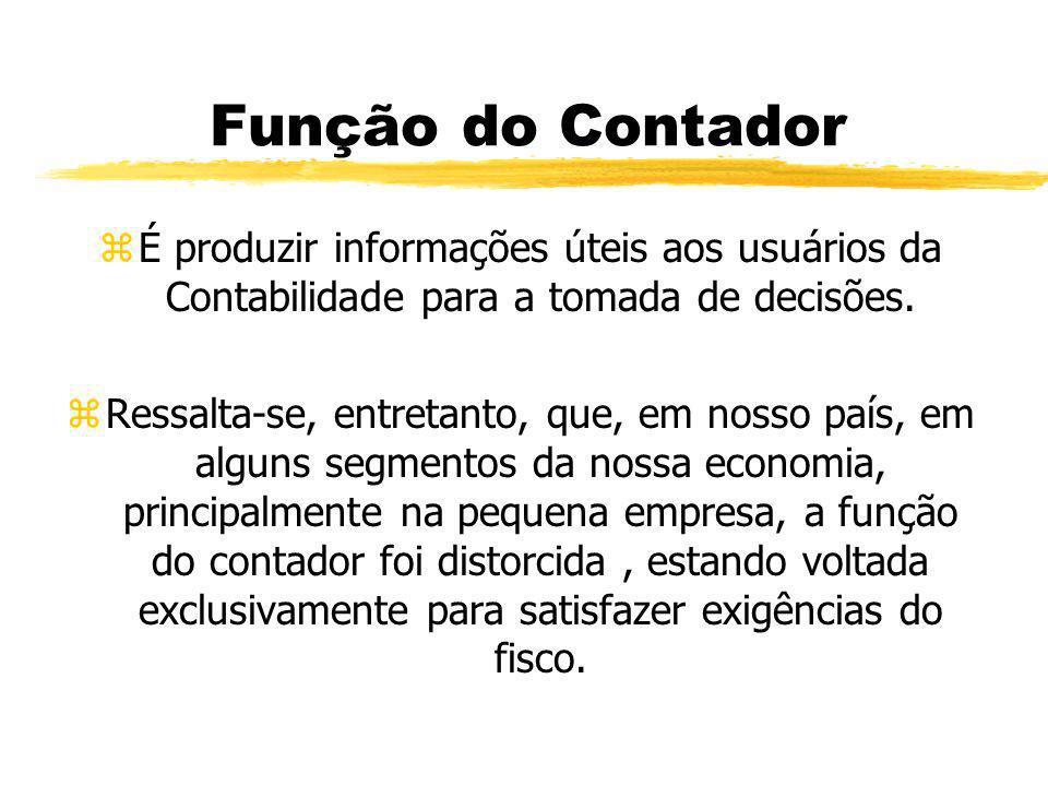 Função do Contador É produzir informações úteis aos usuários da Contabilidade para a tomada de decisões.