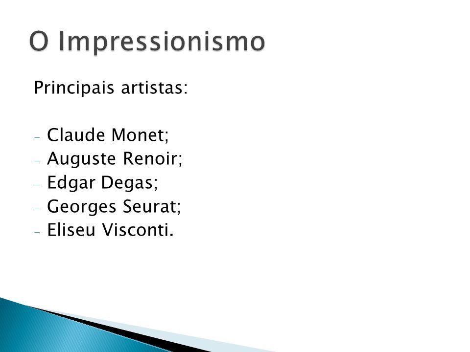 O Impressionismo Principais artistas: Claude Monet; Auguste Renoir;