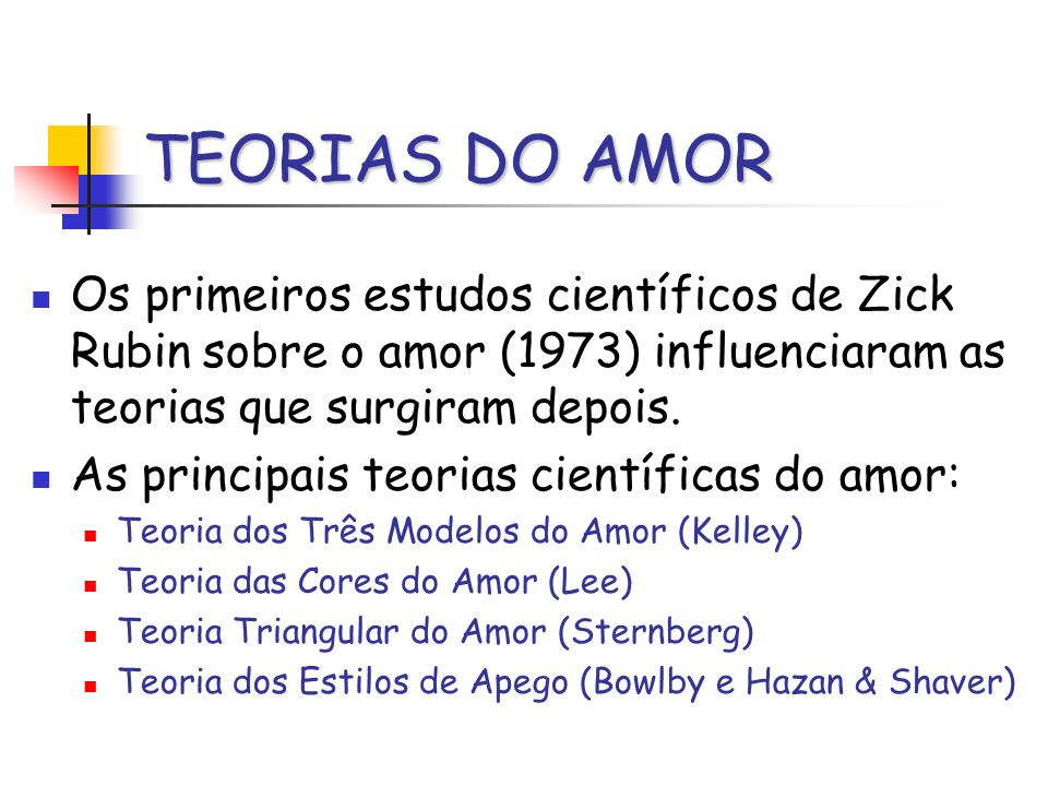 TEORIAS DO AMOR Os primeiros estudos científicos de Zick Rubin sobre o amor (1973) influenciaram as teorias que surgiram depois.