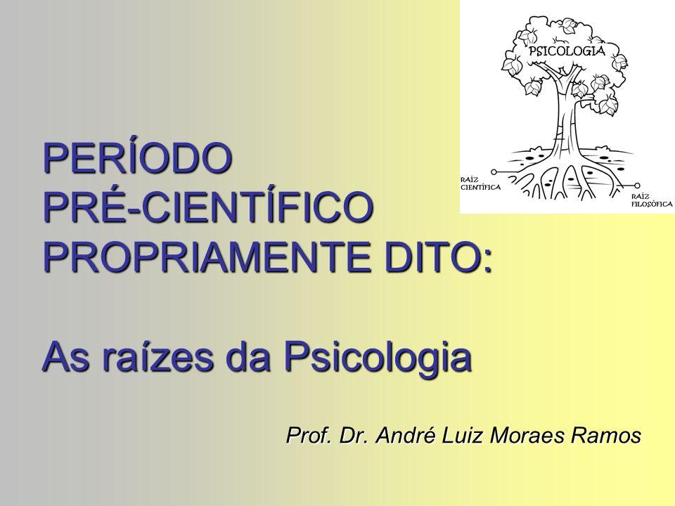 PERÍODO PRÉ-CIENTÍFICO PROPRIAMENTE DITO: As raízes da Psicologia