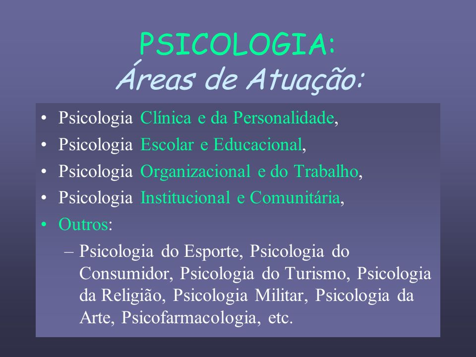 PSICOLOGIA: Áreas de Atuação: