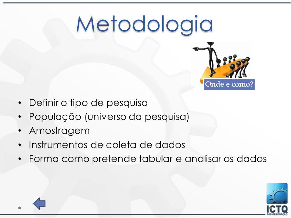 Metodologia Definir o tipo de pesquisa