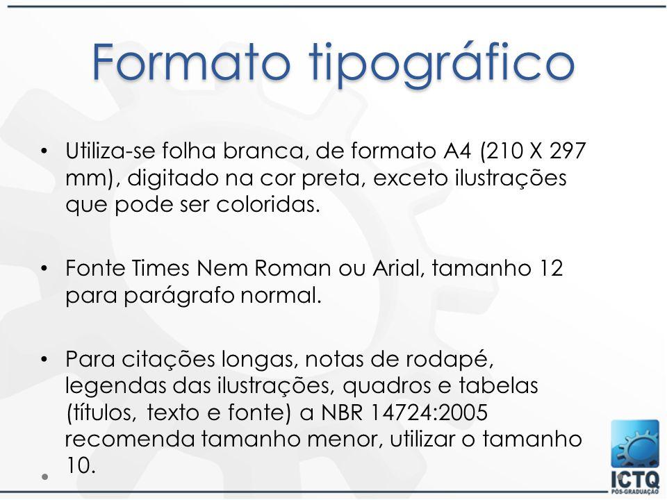 Formato tipográfico Utiliza-se folha branca, de formato A4 (210 X 297 mm), digitado na cor preta, exceto ilustrações que pode ser coloridas.