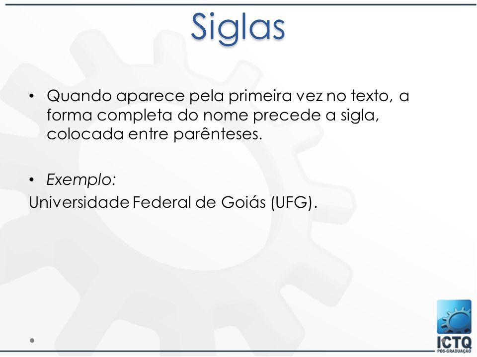 Siglas Quando aparece pela primeira vez no texto, a forma completa do nome precede a sigla, colocada entre parênteses.