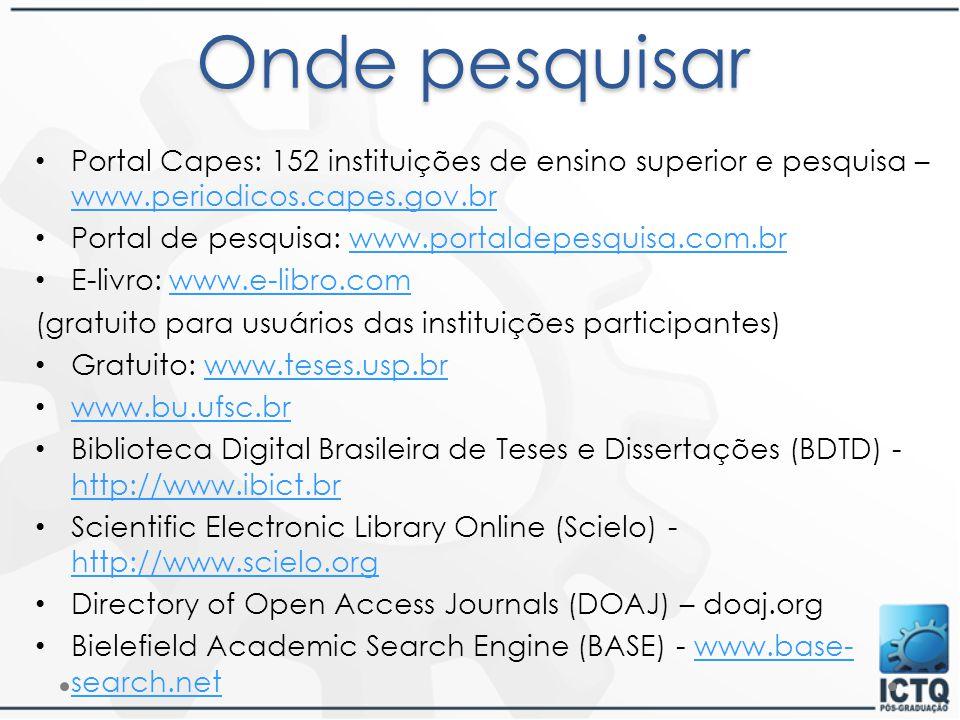 Onde pesquisar Portal Capes: 152 instituições de ensino superior e pesquisa – www.periodicos.capes.gov.br.
