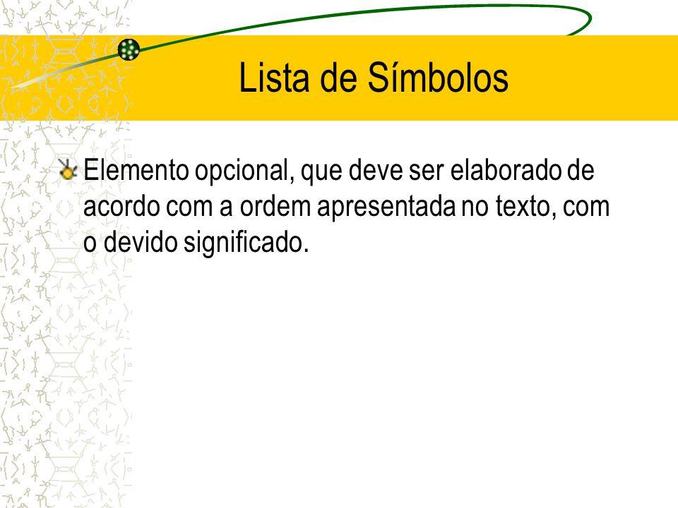 Lista de Símbolos Elemento opcional, que deve ser elaborado de acordo com a ordem apresentada no texto, com o devido significado.