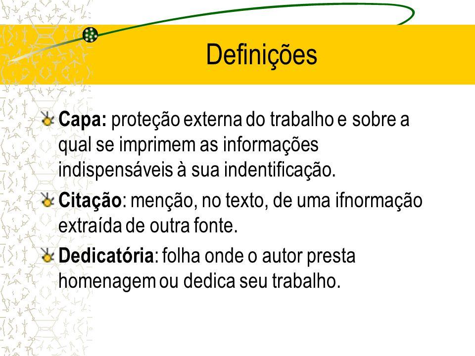 Definições Capa: proteção externa do trabalho e sobre a qual se imprimem as informações indispensáveis à sua indentificação.