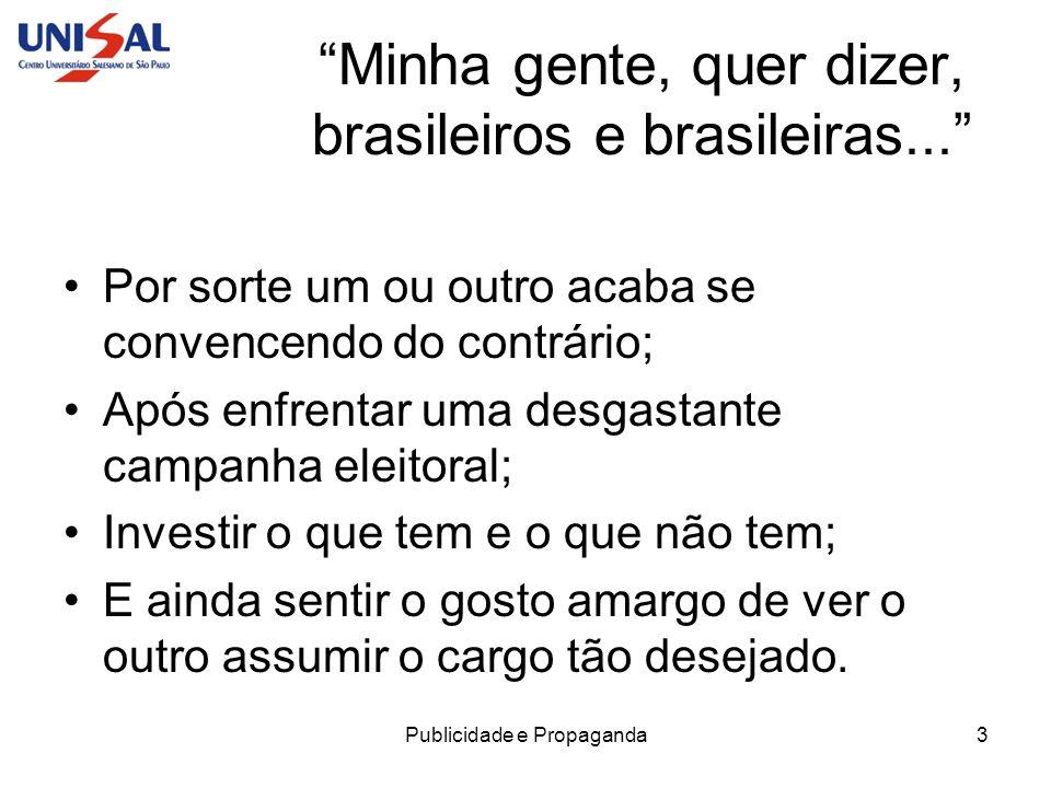 Minha gente, quer dizer, brasileiros e brasileiras...