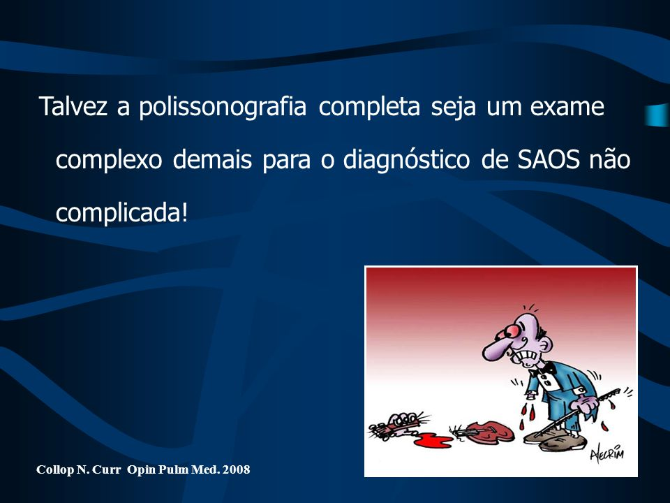 Talvez a polissonografia completa seja um exame complexo demais para o diagnóstico de SAOS não complicada!