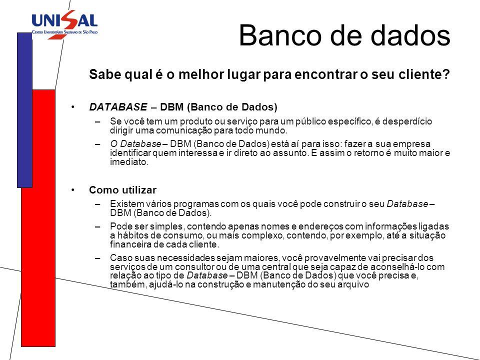 Banco de dados Sabe qual é o melhor lugar para encontrar o seu cliente DATABASE – DBM (Banco de Dados)