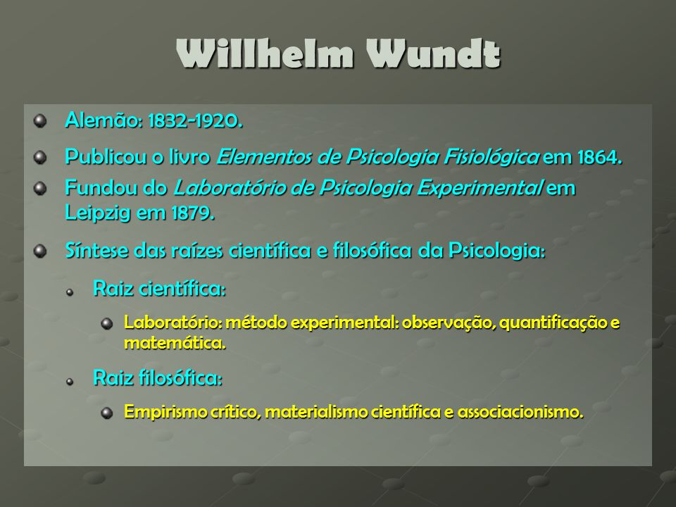 Willhelm Wundt Alemão: 1832-1920.