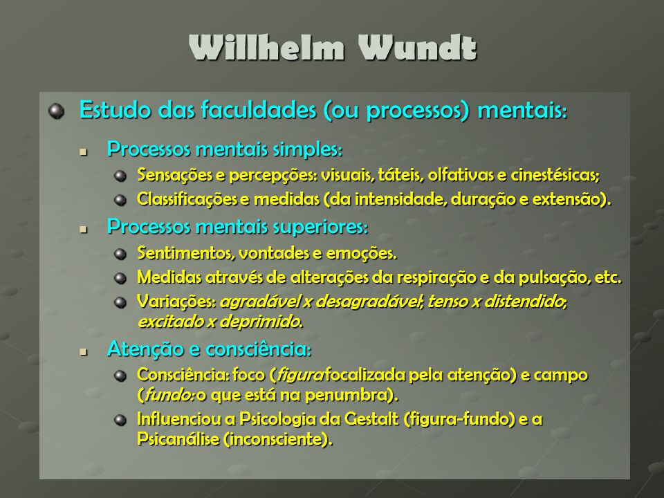 Willhelm Wundt Estudo das faculdades (ou processos) mentais: