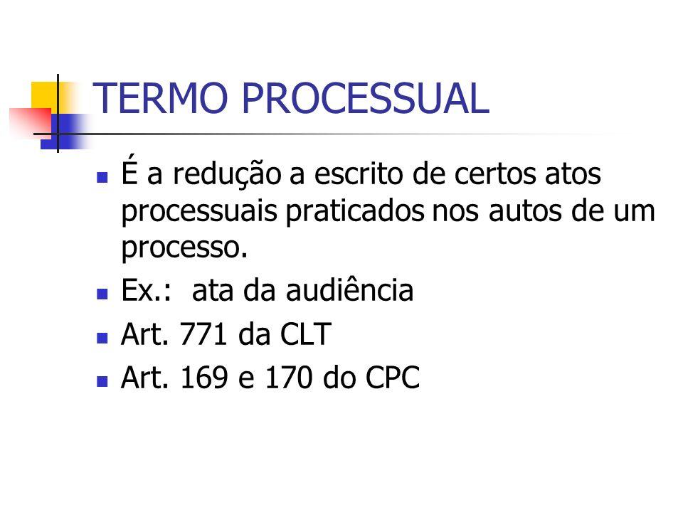 TERMO PROCESSUAL É a redução a escrito de certos atos processuais praticados nos autos de um processo.