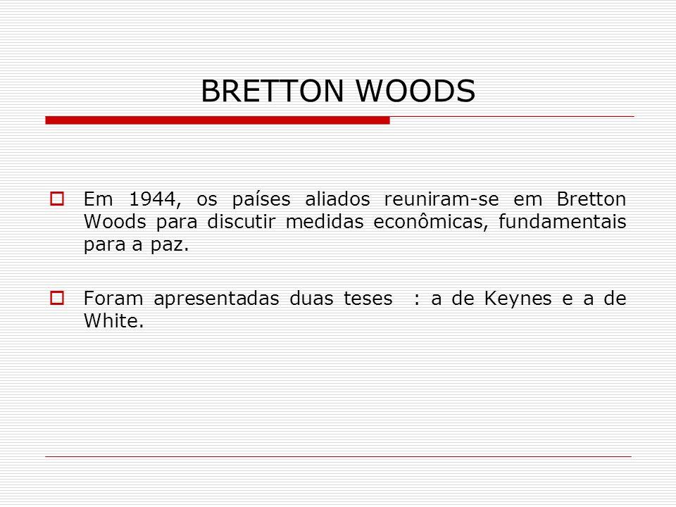 BRETTON WOODS Em 1944, os países aliados reuniram-se em Bretton Woods para discutir medidas econômicas, fundamentais para a paz.