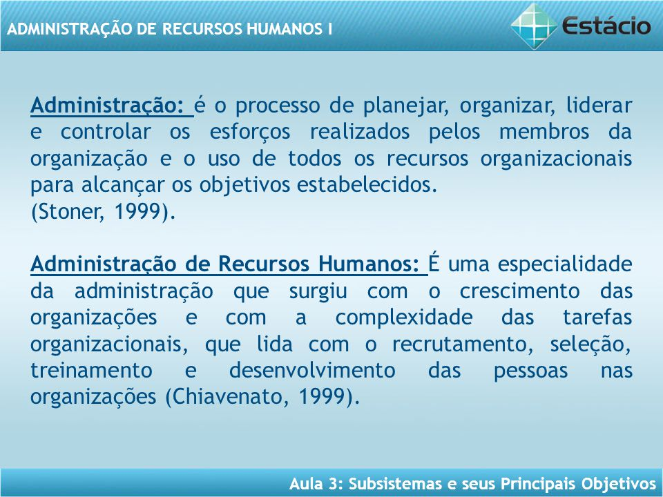 Administração: é o processo de planejar, organizar, liderar e controlar os esforços realizados pelos membros da organização e o uso de todos os recursos organizacionais para alcançar os objetivos estabelecidos.