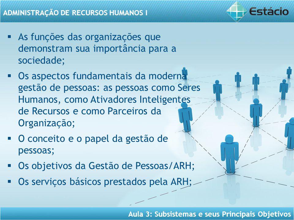 As funções das organizações que demonstram sua importância para a sociedade;