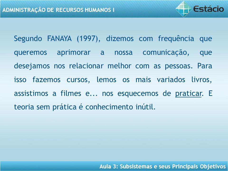 Segundo FANAYA (1997), dizemos com frequência que queremos aprimorar a nossa comunicação, que desejamos nos relacionar melhor com as pessoas.