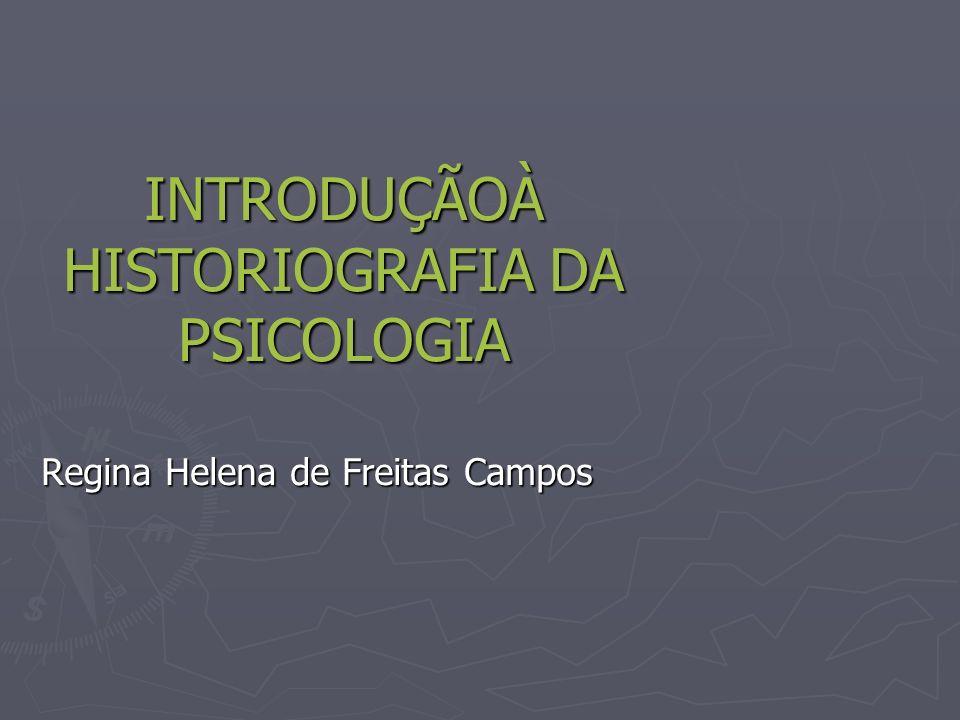 INTRODUÇÃOÀ HISTORIOGRAFIA DA PSICOLOGIA