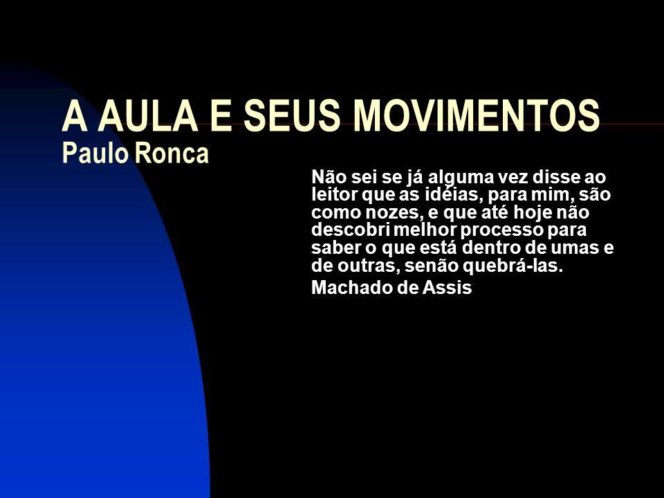 A AULA E SEUS MOVIMENTOS Paulo Ronca