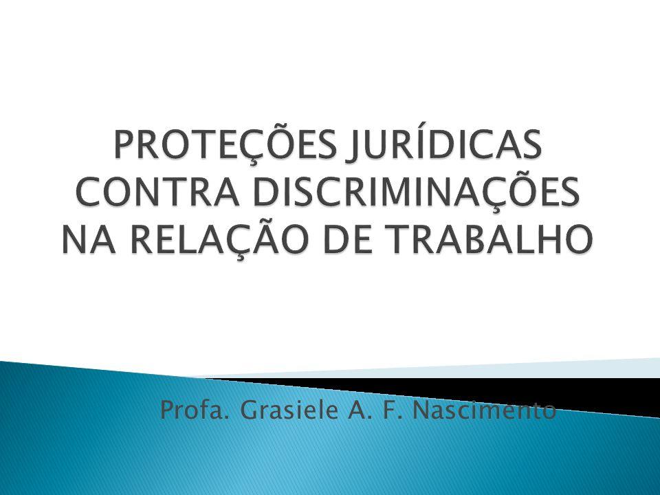 PROTEÇÕES JURÍDICAS CONTRA DISCRIMINAÇÕES NA RELAÇÃO DE TRABALHO