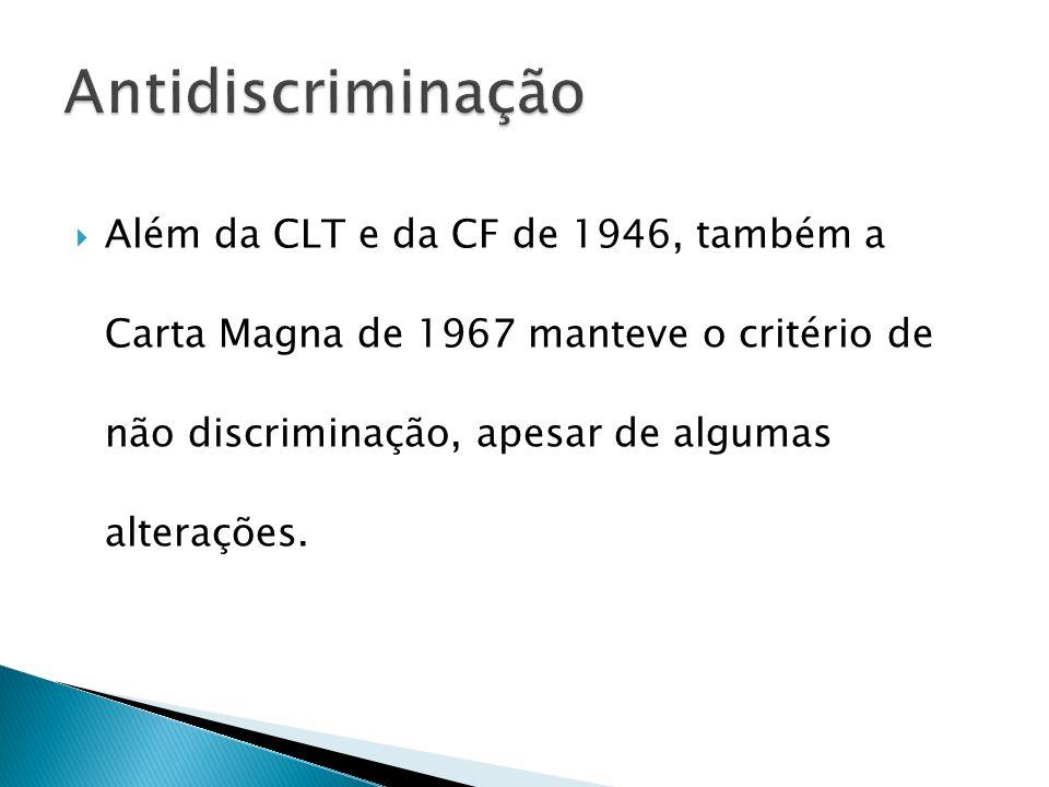 AntidiscriminaçãoAlém da CLT e da CF de 1946, também a Carta Magna de 1967 manteve o critério de não discriminação, apesar de algumas alterações.