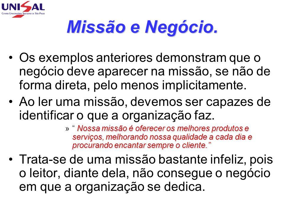 Missão e Negócio. Os exemplos anteriores demonstram que o negócio deve aparecer na missão, se não de forma direta, pelo menos implicitamente.