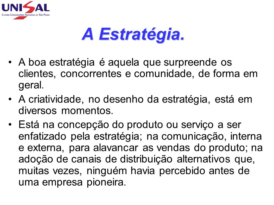 A Estratégia.A boa estratégia é aquela que surpreende os clientes, concorrentes e comunidade, de forma em geral.