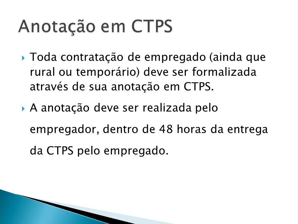 Anotação em CTPS Toda contratação de empregado (ainda que rural ou temporário) deve ser formalizada através de sua anotação em CTPS.