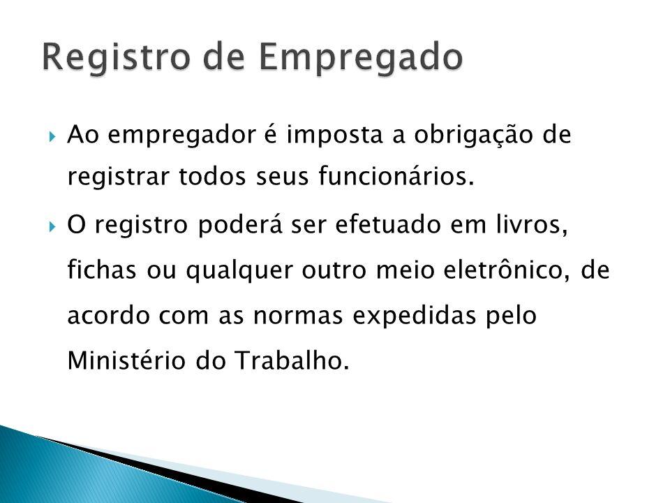 Registro de Empregado Ao empregador é imposta a obrigação de registrar todos seus funcionários.