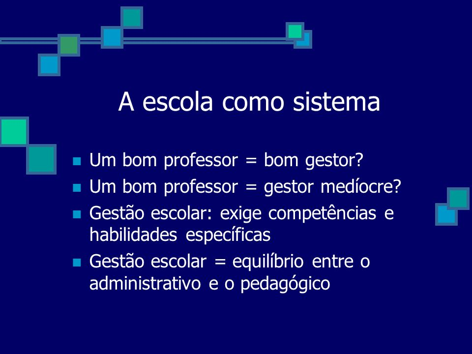 A escola como sistema Um bom professor = bom gestor