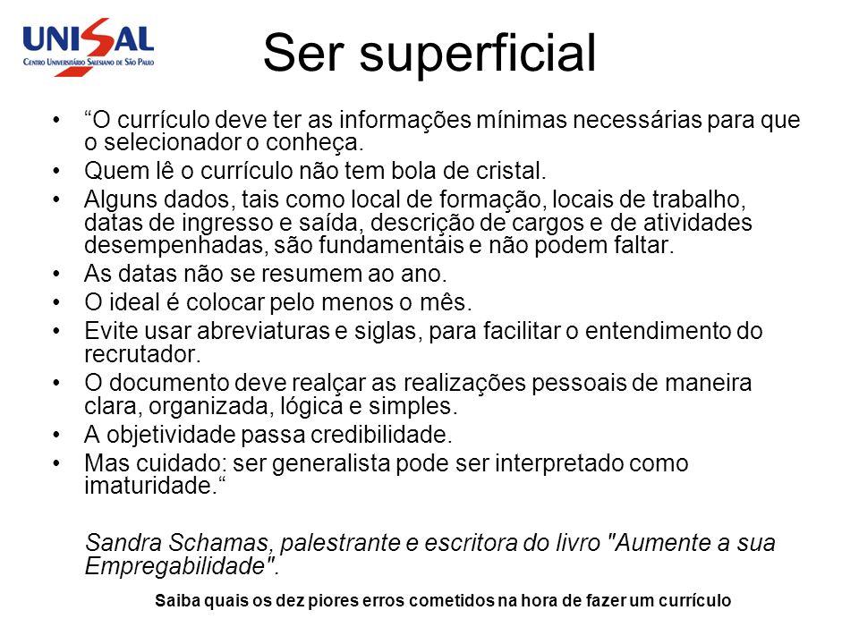 Ser superficial O currículo deve ter as informações mínimas necessárias para que o selecionador o conheça.