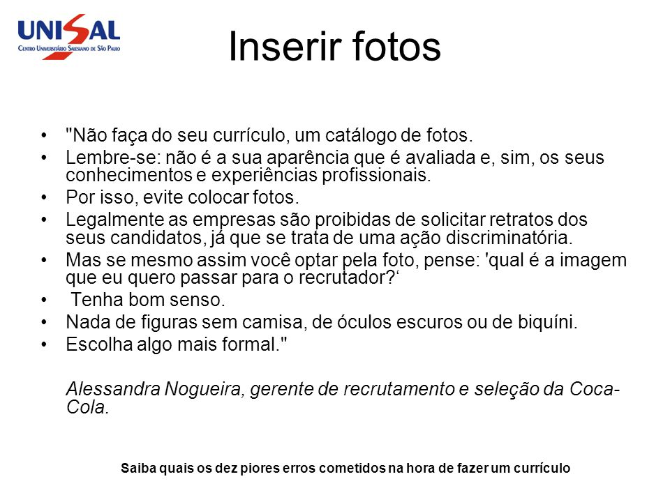 Inserir fotos Não faça do seu currículo, um catálogo de fotos.