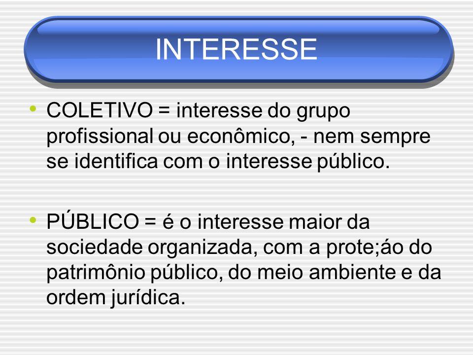 INTERESSE COLETIVO = interesse do grupo profissional ou econômico, - nem sempre se identifica com o interesse público.