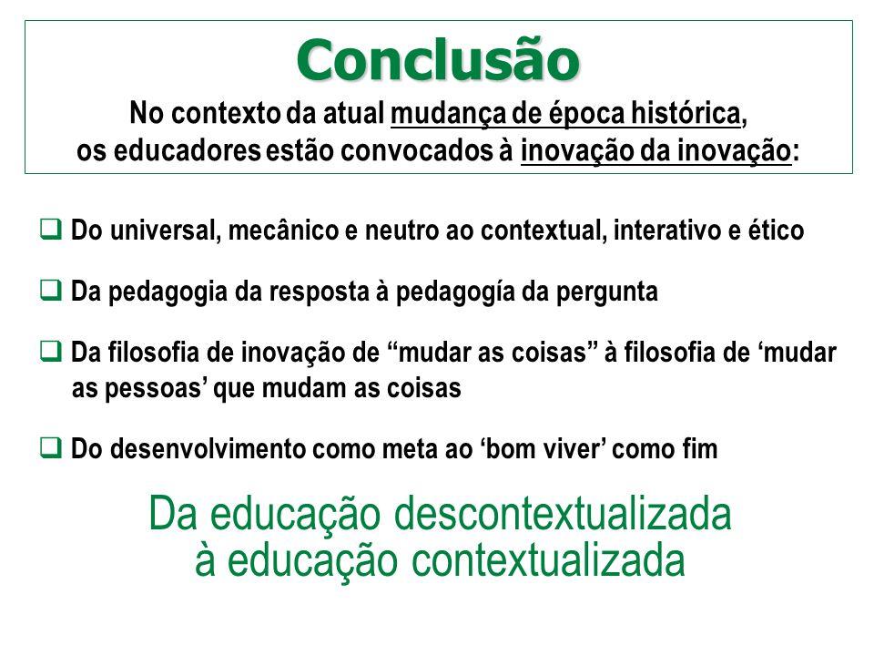 Conclusão Da educação descontextualizada à educação contextualizada
