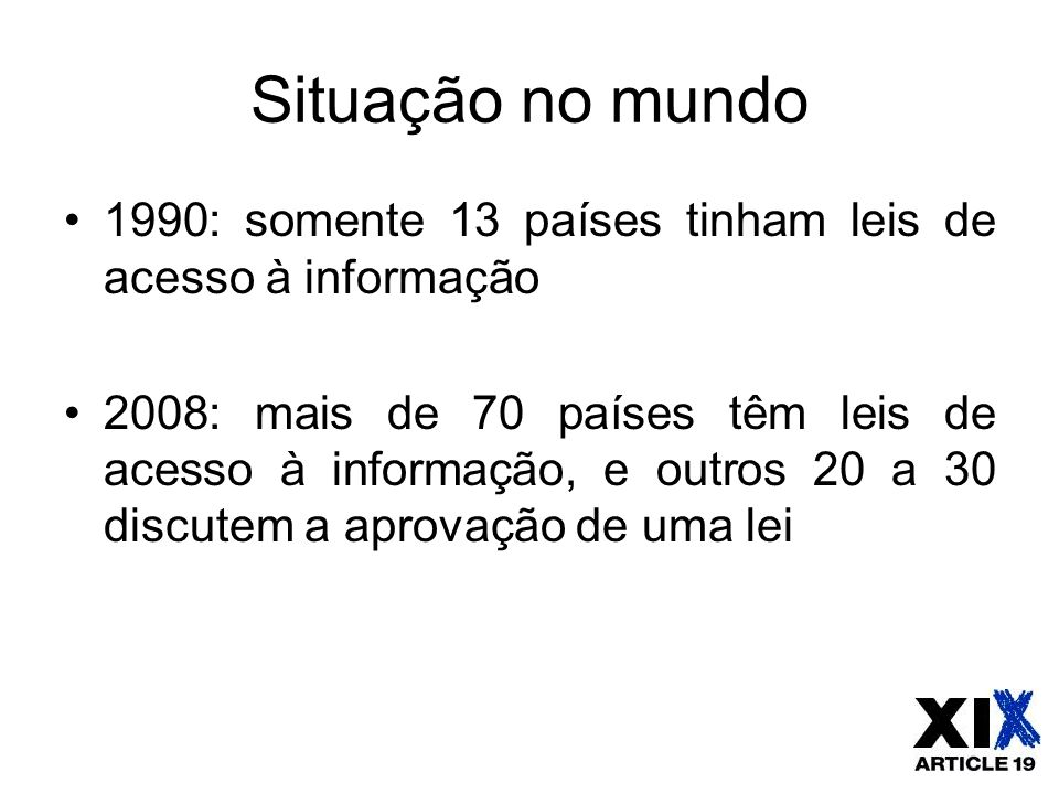 Situação no mundo 1990: somente 13 países tinham leis de acesso à informação.