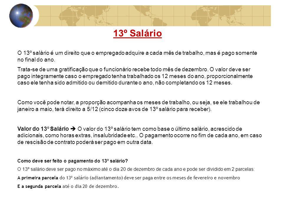 13º Salário O 13º salário é um direito que o empregado adquire a cada mês de trabalho, mas é pago somente no final do ano.