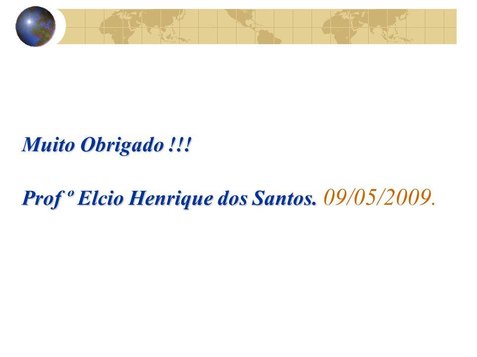Muito Obrigado !!! Prof º Elcio Henrique dos Santos. 09/05/2009.