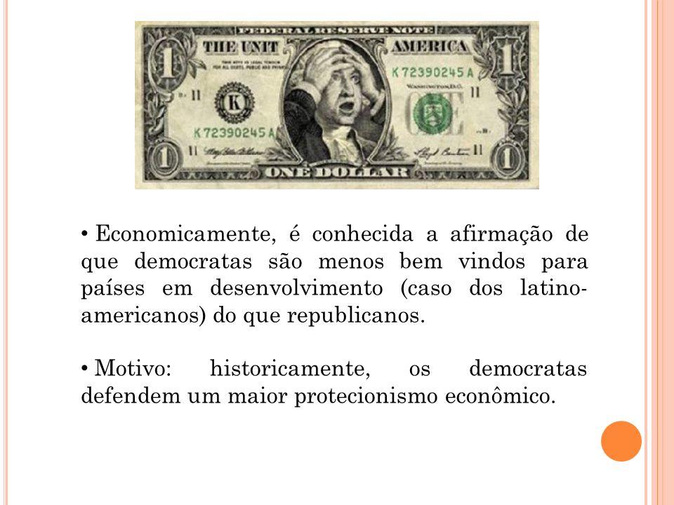 Economicamente, é conhecida a afirmação de que democratas são menos bem vindos para países em desenvolvimento (caso dos latino- americanos) do que republicanos.