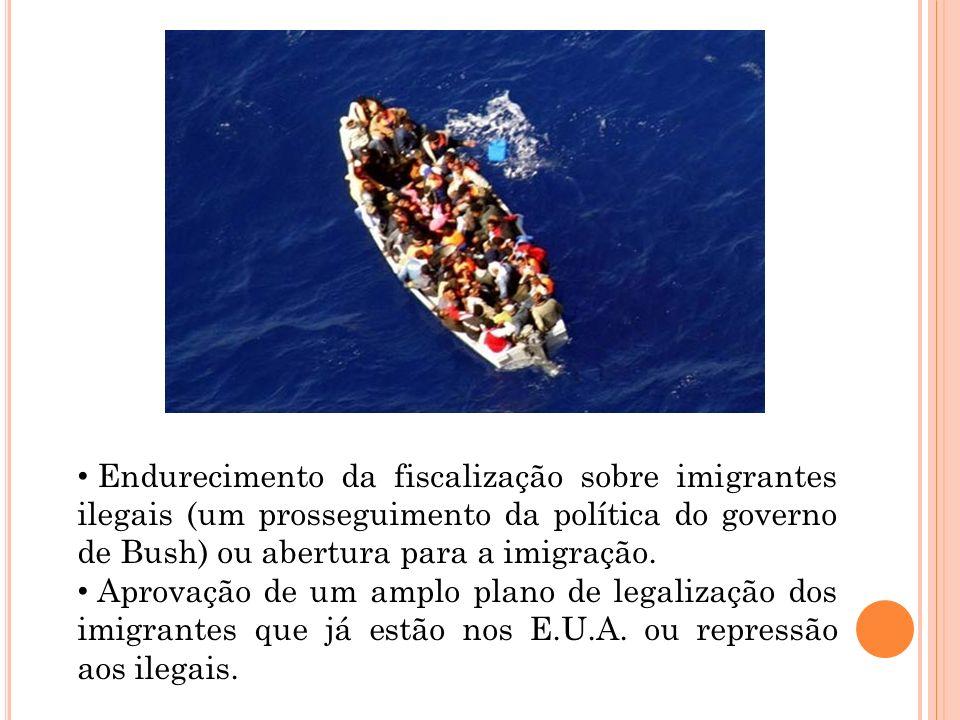 Endurecimento da fiscalização sobre imigrantes ilegais (um prosseguimento da política do governo de Bush) ou abertura para a imigração.