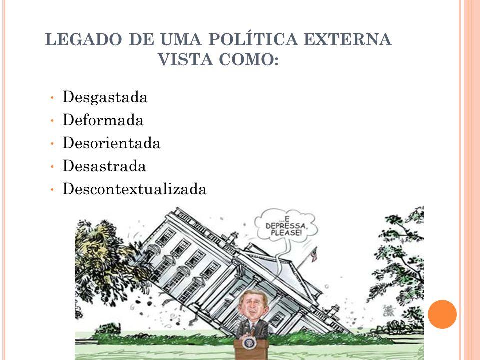 LEGADO DE UMA POLÍTICA EXTERNA VISTA COMO: