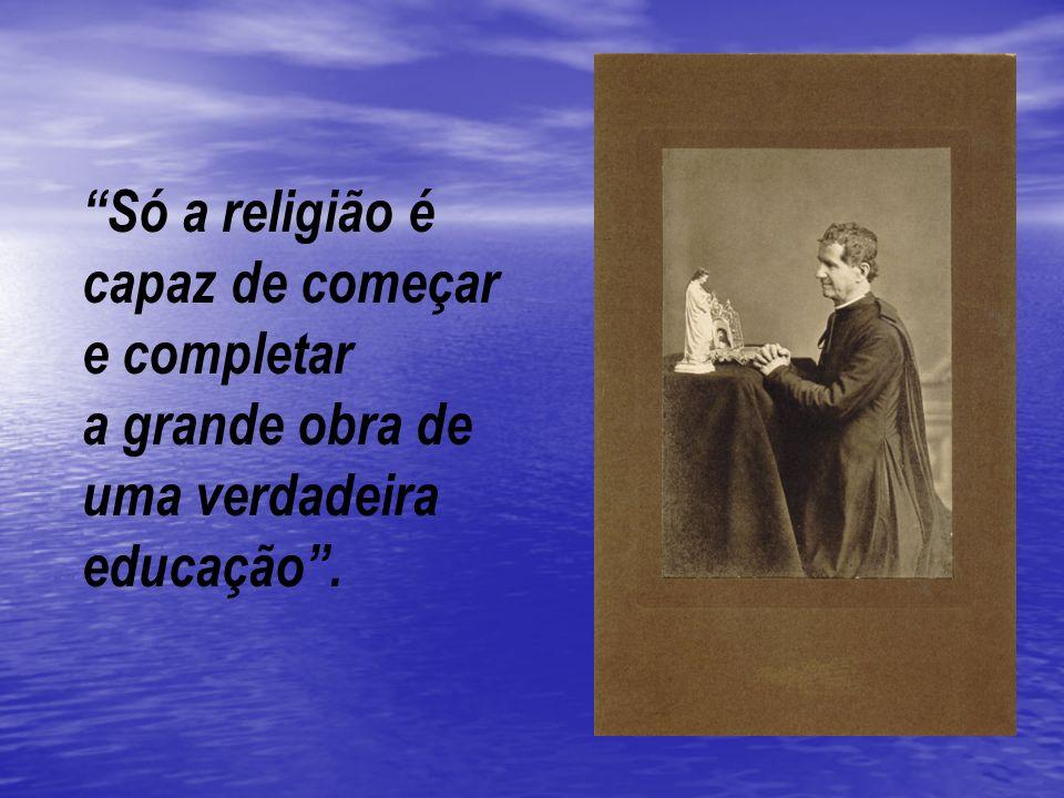 Só a religião é capaz de começar e completar a grande obra de uma verdadeira educação .