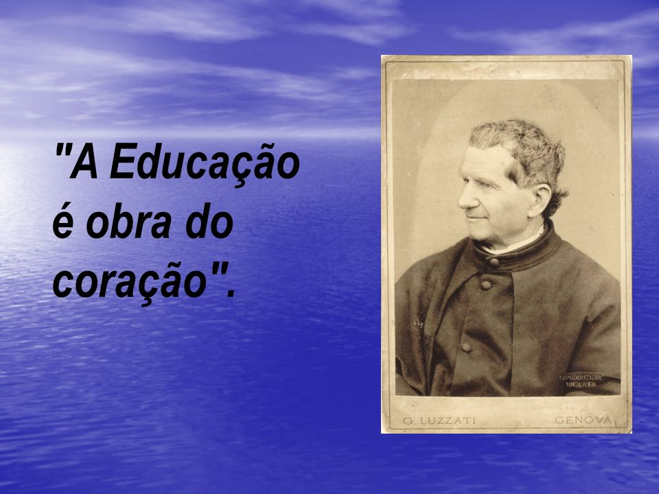 A Educação é obra do coração .